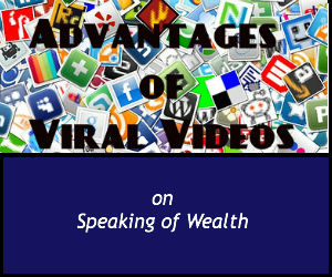 Advantages of Viral Videos on Speaking of Wealth