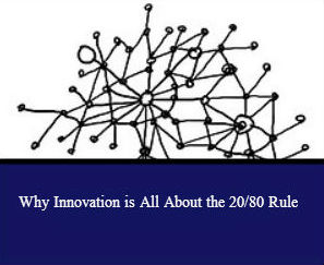 Why Innovation is All About the 20/80 Rule